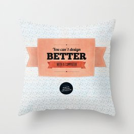 You can't design better with a computer Throw Pillow