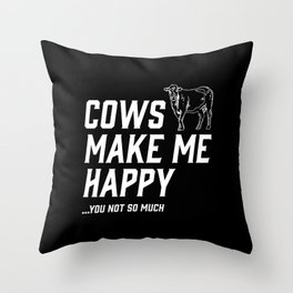 Cows Make Me Happy - You Not So Much Throw Pillow