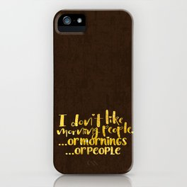 I dont like morning people, or  mornings, or people iPhone Case
