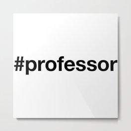PROFESSOR Metal Print
