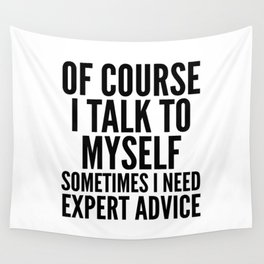 Of Course I Talk To Myself Sometimes I Need Expert Advice Wall Tapestry