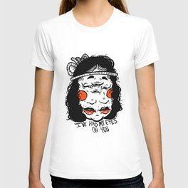 I've had my eye's on you. T-shirt