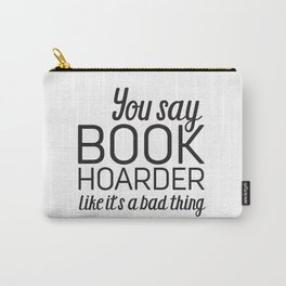 You Say Book Hoarder Carry-All Pouch