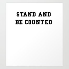 STAND AND BE COUNTED Art Print
