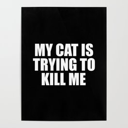 my cat is trying to kill me funny saying Poster