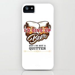 Beer Drinker Gift I'd Give Up Beer But I'm Not a Quitter Gift iPhone Case