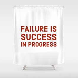 Failure is success in progress Shower Curtain