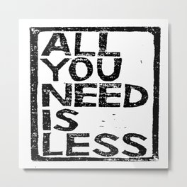 All You Need Is Less In Craft Stamp Black Ink Metal Print
