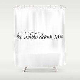 The Whole Damn Time Shower Curtain