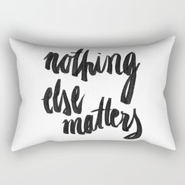 Nothing else matters Rectangular Pillow