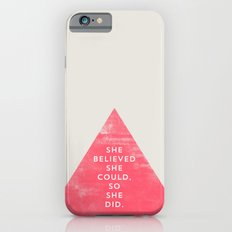 SHE BELIEVED SHE COULD SO SHE DID - TRIANGLE Slim Case iPhone 6