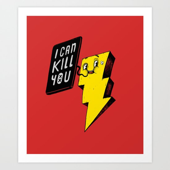 I can kill you! Art Print