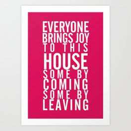 Home wall art typography quote, everyone brings joy to this house, some by coming, some by leaving Art Print