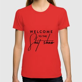 Welcome to the shit-show funny quote T-shirt