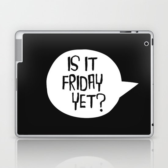 Is It Friday Yet Laptop Amp Ipad Skin By Text Guy Society6