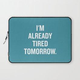 I'm already tired tomorrow. Laptop Sleeve