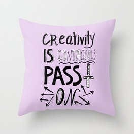 Creativity is Contagious pass it on Throw Pillow