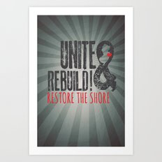 Unite & Rebuild! Restore the Shore! Art Print