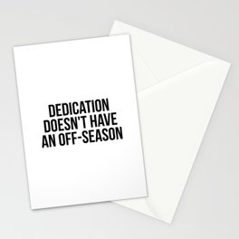 Dedication doesn't have an off-season Stationery Cards