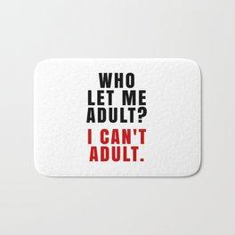 WHO LET ME ADULT? I CAN'T ADULT. (Crimson & Black) Bath Mat