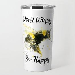 Don't Worry Bee Happy - Punny Bee Travel Mug