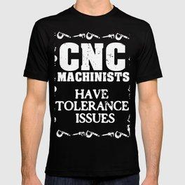 CNC Machinist Have Tolerance Issues CNC T-Shirt T-shirt