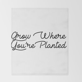 grow where your planted Throw Blanket