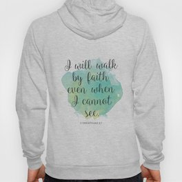 I will walk byfaith even when I cannot see. 2 Corinthians 5:7 Hoody