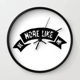 Be More Like Me Wall Clock