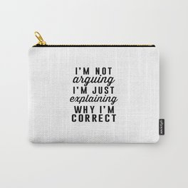 I am Not Arguing I am Explaining Why I am Correct Carry-All Pouch