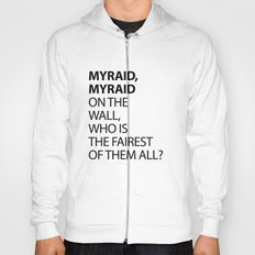 MYRAID, MYRAID  ON THE WALL,  WHO IS THE FAIREST OF THEM ALL? Hoody