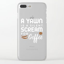 A Yawn Is A Silent Scream For Coffee product Caffein Lover Tee Clear iPhone Case