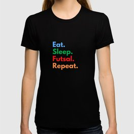 Eat. Sleep. Futsal. Repeat. T-shirt