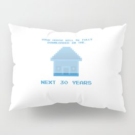 Your House Pillow Sham