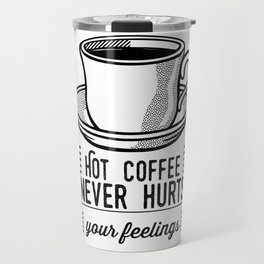 Hot Coffee Never Hurts Your Feelings Travel Mug