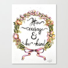 Have Courage & Be Kind Canvas Print
