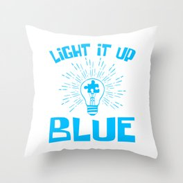 """Autism Awareness Tee """"Light It Up Blue"""" T-shirt Design To Show Your Love And Support For Someone Throw Pillow"""