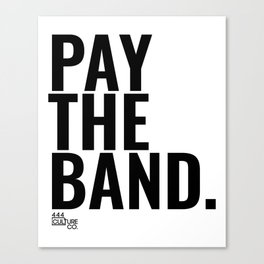 Pay The Band Canvas Print