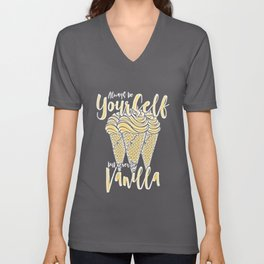 Always be Yourself but never be Vanilla Unisex V-Neck