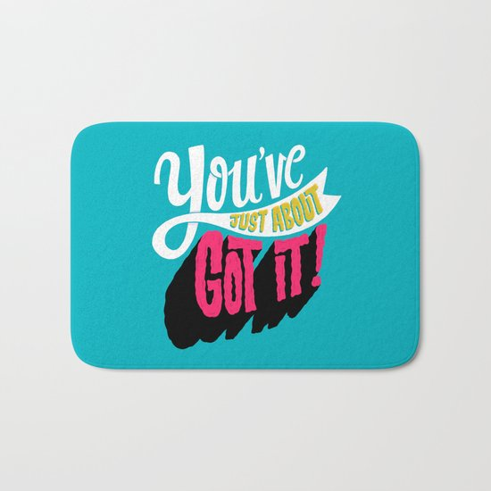You've Just About Got It! Bath Mat