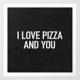 I love pizza and you Art Print