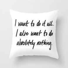 I want to do it all Throw Pillow