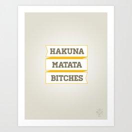 Hakuna Matata Bitches Art Print