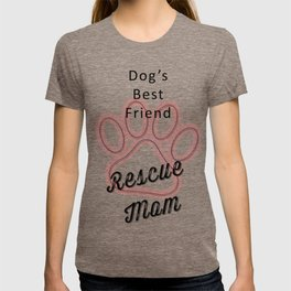 Dog's Best Friend is a Rescue Mom T-shirt