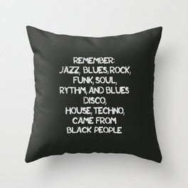 Jazz, Blues, Rock, Funk, Soul, R&B, Disco, House, Techno came from Black people Throw Pillow