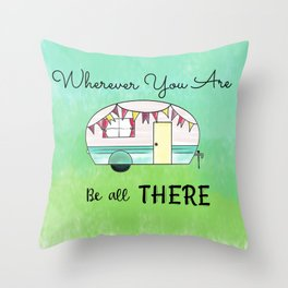 Wherever you are, be all there Camper Throw Pillow