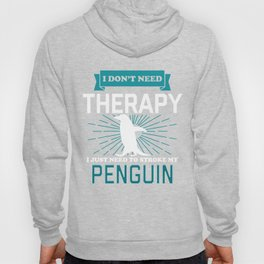 I Dont Need Therapy - PENGUINS Hoody