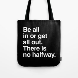 Be all in or get all out Tote Bag