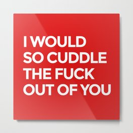 I WOULD SO CUDDLE THE FUCK OUT OF YOU (Red) Metal Print