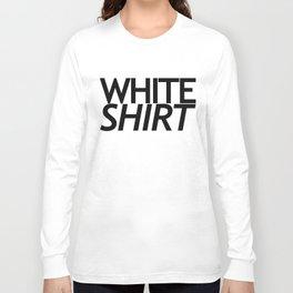 WHITE SHIRT WHITE SHIRT Long Sleeve T-shirt
